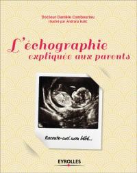 L'échographie expliquée aux parents : raconte-moi mon bébé...