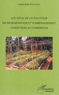 Les défis de la politique de régénération et d'aménagement forestiers au Cameroun