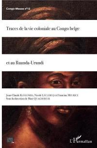 Congo-Meuse. n° 12, Traces de la vie coloniale au Congo belge et au Ruanda-Urundi