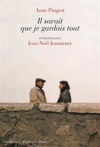 Il savait que je gardais tout : entretiens avec Jean-Noël Jeanneney