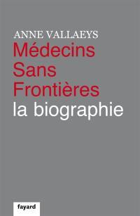 Médecins sans frontières, la biographie