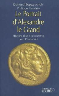 Le portrait d'Alexandre le Grand : histoire d'une découverte pour l'humanité