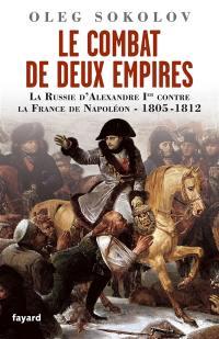 Le combat de deux Empires : la Russie d'Alexandre Ier contre la France de Napoléon, 1805-1812