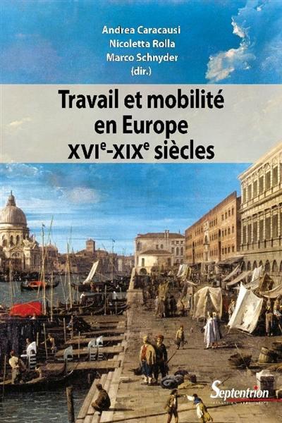 Travail et mobilité en Europe, XVIe-XIXe siècles