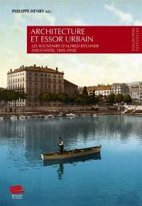 Architecture et essor urbain : les souvenirs d'Alfred Rychner (Neuchâtel 1845-1918)