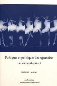 Les danses d'après. Volume 1, Poétiques et politiques des répertoires