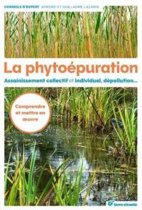 La phytoépuration : assainissement collectif et individuel, dépollution...