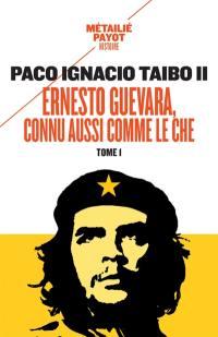 Ernesto Guevara, connu aussi comme le Che. Volume 1