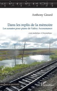 Dans les replis de la mémoire : les sonates pour piano de Valéry Arzoumanov : essai analytique et biographique
