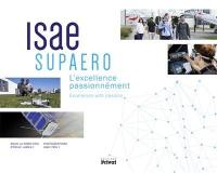 Isae Supaero : l'excellence passionnément = Isae supaero : excellence with passion