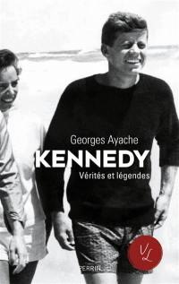 Kennedy : vérités et légendes