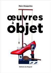 Oeuvres à objet : présence de l'objet dans l'art, XXe-XXIe siècle
