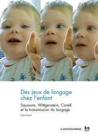 Des jeux de langage chez l'enfant : Saussure, Witgenstein, Cavell et la transmission du langage