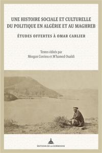 Une histoire sociale et culturelle du politique en Algérie et au Maghreb