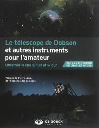 Le télescope de Dobson et autres instruments de l'amateur : observer le ciel la nuit et le jour