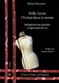 Nelly Arcan, L'enfant dans le miroir : multiplicité des identités et égarement de soi