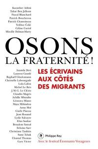 Osons la fraternité ! : les écrivains aux côtés des migrants