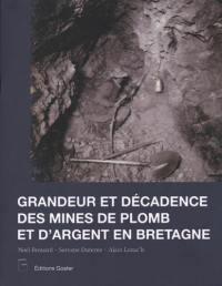 Grandeur et décadence des mines de plomb et d'argent en Bretagne : de la vie quotidienne à la faillite, une histoire pour comprendre