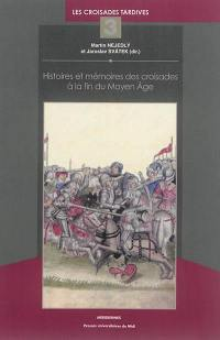 Histoire et mémoires des croisades à la fin du Moyen Age