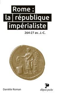 Rome : la république impérialiste : 264-27 av. J.-C.
