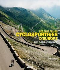 Les plus belles cyclosportives d'Europe : dans la roue des coureurs
