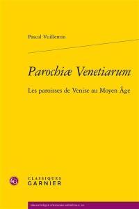 Parochiae Venetiarum : les paroisses de Venise au Moyen Âge