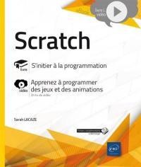 Scratch : livre, s'initier à la programmation : vidéo, apprenez à programmer des jeux et des animations