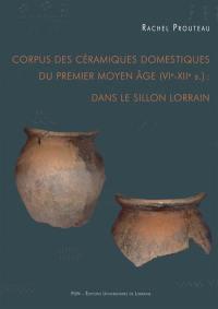 Corpus des céramiques domestiques du premier Moyen Age (VIe-XIIe siècles) : dans le sillon lorrain