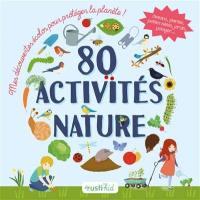 80 activités nature : mes découvertes écolos pour protéger la planète !
