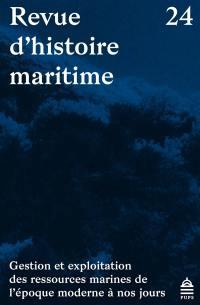 Revue d'histoire maritime. n° 24, Gestion et exploitation des ressources marines de l'époque moderne à nos jours