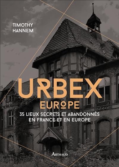 Urbex, Europe : 35 lieux secrets et abandonnés en France et en Europe