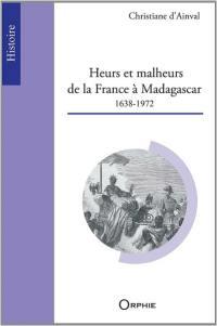 Heurs et malheurs de la France à Madagascar : 1638-1972