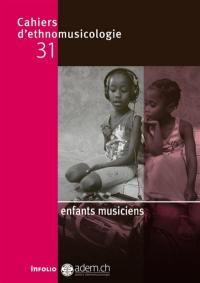 Cahiers d'ethnomusicologie. n° 31, Enfants musiciens