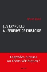 Les Evangiles à l'épreuve de l'histoire : légendes pieuses ou récits véridiques ?