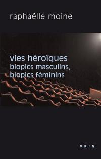 Vies héroïques : biopics masculins, biopics féminins