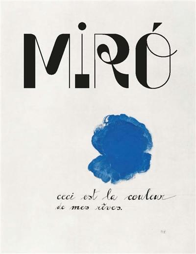 Miro, ceci est la couleur de mes rêves : exposition, Paris, Galeries nationales du Grand Palais, du 3 octobre 2018 au 4 février 2019
