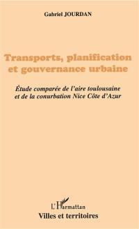 Transports, planification et gouvernance urbaine : étude comparée de l'aire toulousaine et de la conurbation Nice Côte d'Azur