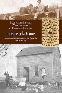 Transposer la France  : l' immigration française au Canada (1870-1914)