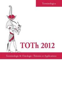 Terminologie & ontologie : théories et applications : actes de la conférence TOTh 2012, Chambéry, 7 & 8 juin 2012