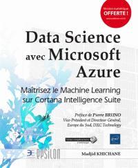 Data Science avec Microsoft Azure : maîtrisez le Machine Learning sur Cortana Intelligence Suite