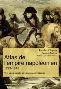 Atlas de l'Empire napoléonien, 1799-1815 : vers une nouvelle civilisation européenne