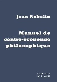 Manuel de contre-économie philosophique