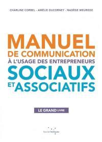 Manuel de communication à l'usage des entrepreneurs sociaux et associatifs : le grand livre