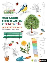 Mon cahier d'observation et d'activités, La nature en ville