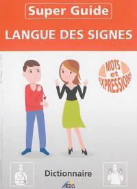 Super guide langue des signes : mots et expressions : dictionnaire