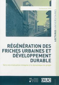 Régénération des friches urbaines et développement durable : vers une évaluation intégrée à la dynamique du projet