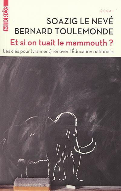 Et si on tuait le mammouth ? : les clés pour (vraiment) rénover l'Education nationale