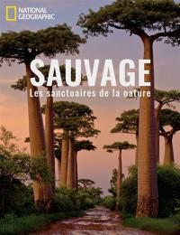 Sauvage : les sanctuaires de la nature
