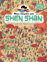 Mène l'enquête avec Shen Shan. Volume 4, Mission au centre de la Terre
