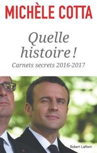 Quelle histoire ! : carnets secrets 2016-2017